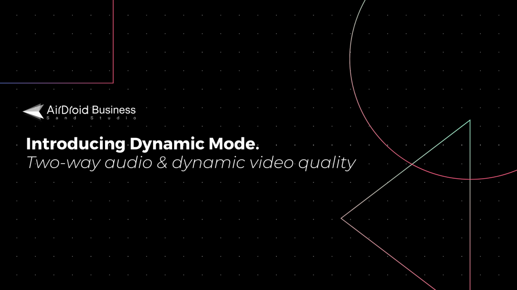 Dynamic Mode lets you initiate two-way voice calls, remote sound and enable adaptive video quality to have a smooth remote control experience
