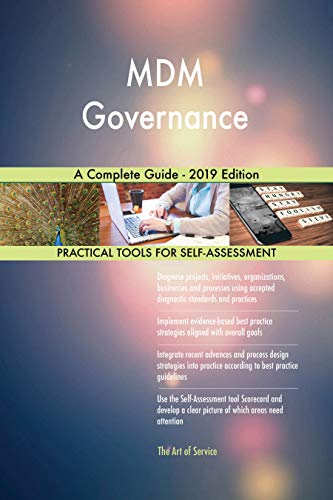 MDM Governance: A Complete Guide by Gerardus Blokdyk