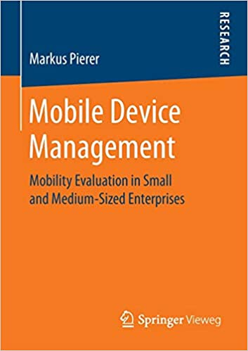 Mobile Device Management: Mobility Evaluation in Small and Medium-Sized Enterprises by Markus Pierer