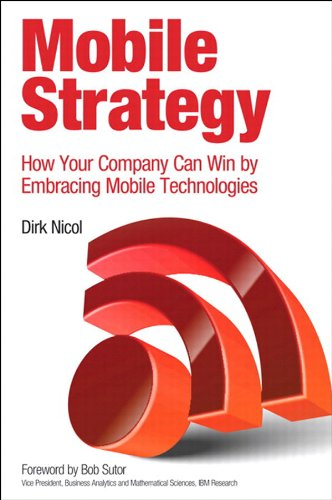 Mobile Strategy: How Your Company Can Win by Embracing Mobile Technologies by Dirk Nicol