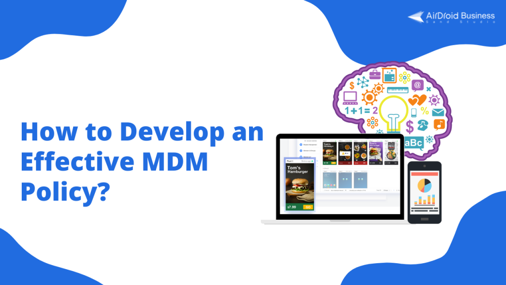 Your Ultimate Guide in Developing an Effective MDM Policy