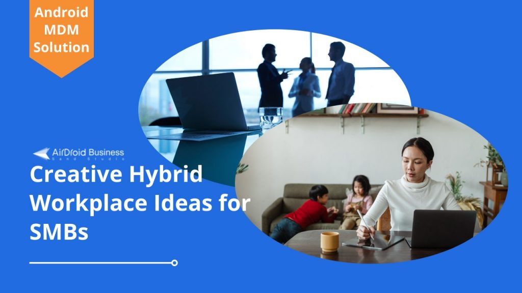 7 Creative Hybrid Workplace Ideas to Inspire SMBs