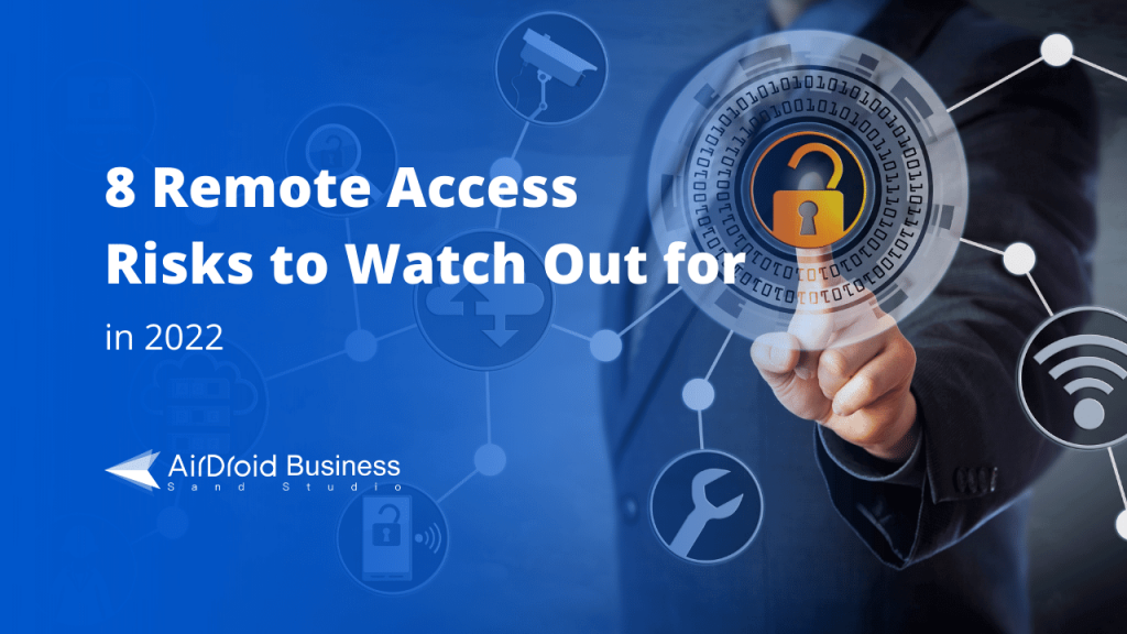 Eight Remote Access risks to watch out for in 2022
