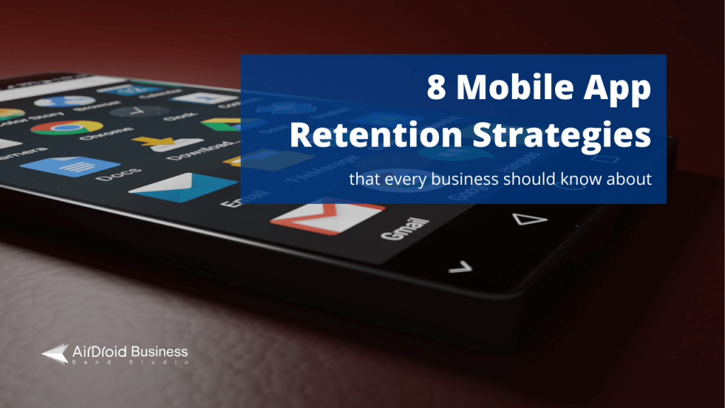 Eight mobile app retention strategies evey business should know about